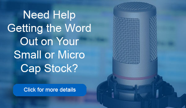 Need help getting the word out on your small or micro cap stock?